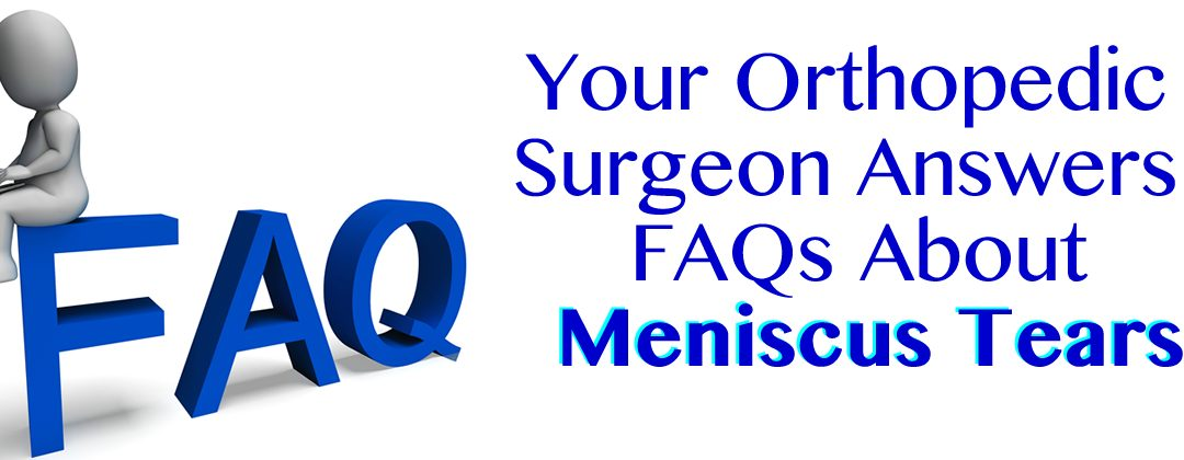 Your Louisiana Orthopedic Surgeon Answers FAQs About Meniscus Tears