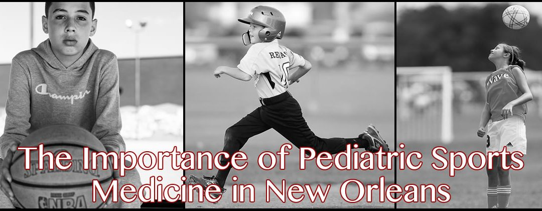 The Importance of Pediatric Sports Medicine in New Orleans
