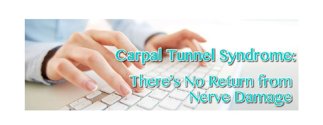 Carpal Tunnel Syndrome in New Orleans: There's No Return from Nerve Damage