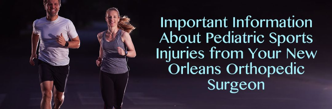 Important Information About Pediatric Sports Injuries from Your New Orleans Orthopedic Surgeon