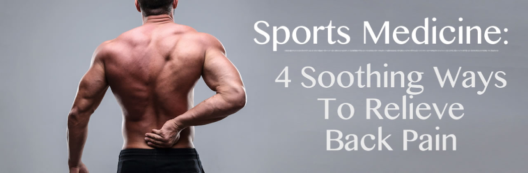 New Orleans Sports Medicine:  4 Soothing Ways To Relieve Back Pain